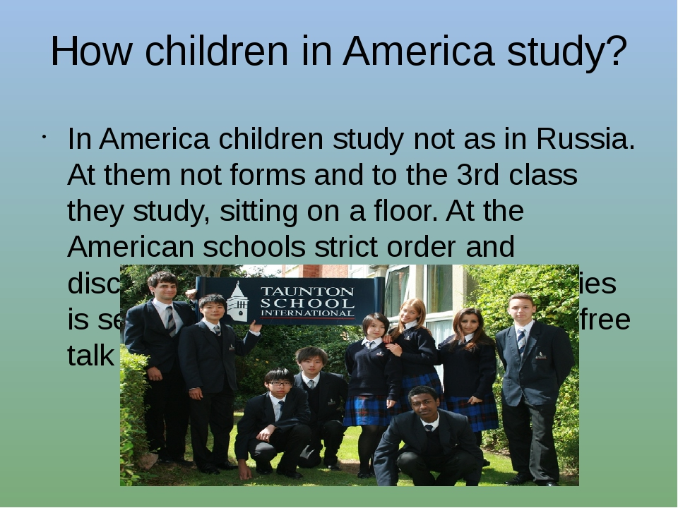 How children in America study? In America children study not as in Russia. At...