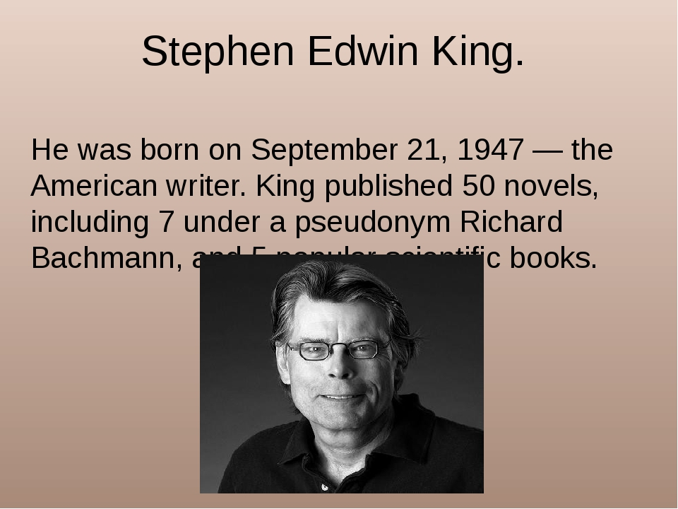 Stephen Edwin King. He was born on September 21, 1947 — the American writer....