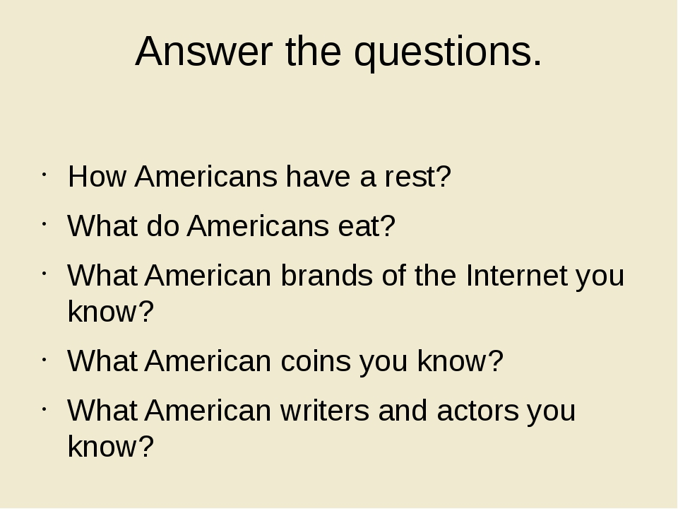 Answer the questions. How Americans have a rest? What do Americans eat? What...