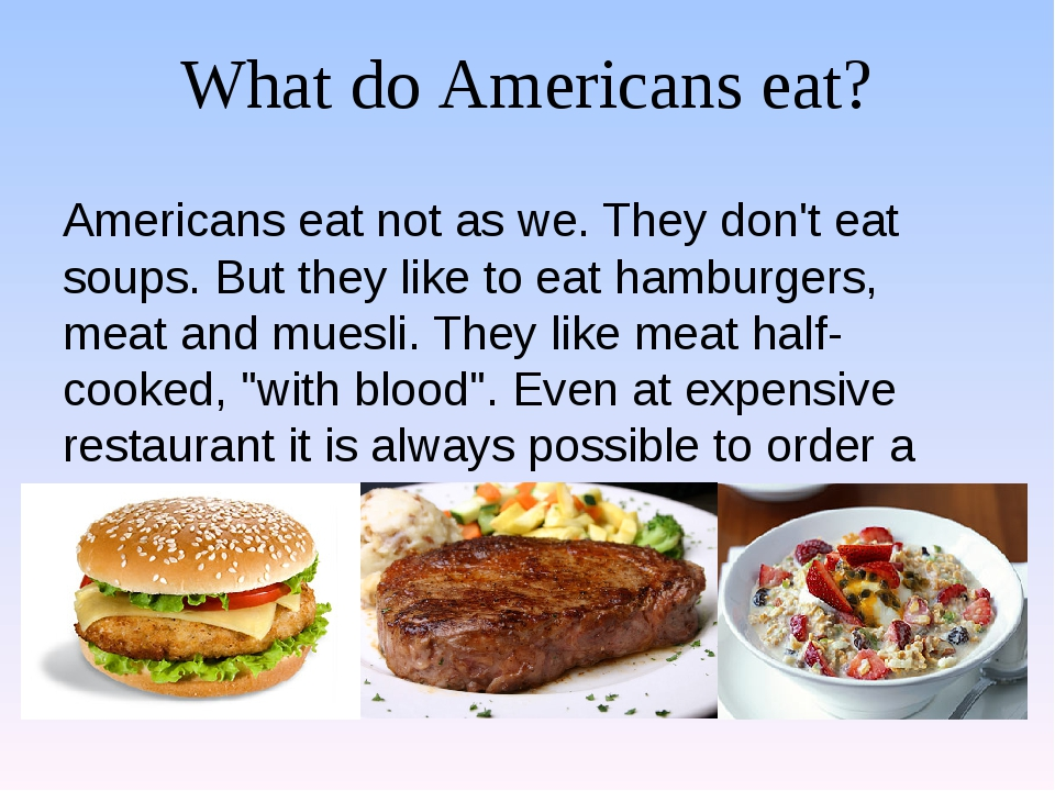 What do Americans eat? Americans eat not as we. They don't eat soups. But the...