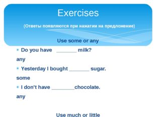 Use some or any Do you have _______ milk? any Yesterday I bought _______ suga