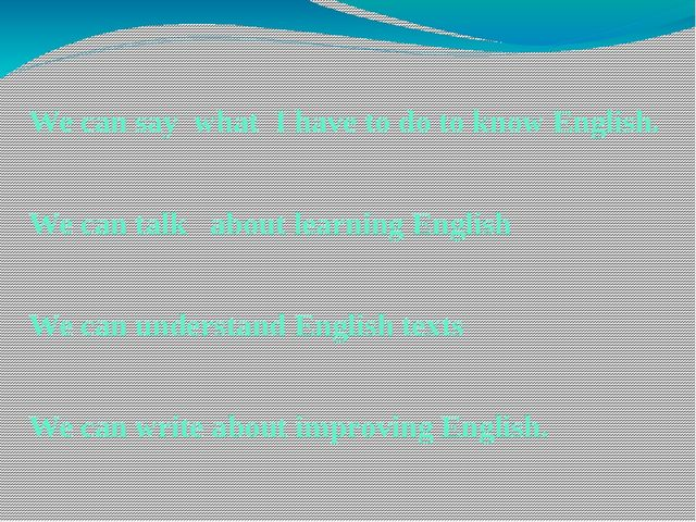 We can say what I have to do to know English. We can talk about learning Engl...