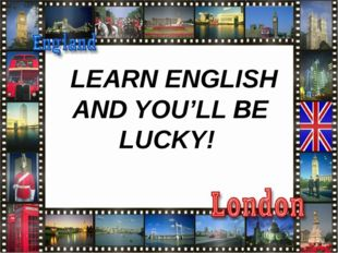 LEARN ENGLISH AND YOU'LL BE LUCKY!