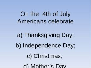 a) Thanksgiving Day; b) Independence Day; c) Christmas; d) Mother's Day. On