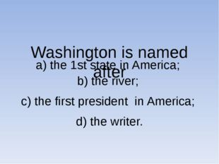 Washington is named after a) the 1st state in America; b) the river; c) the