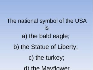 The national symbol of the USA is a) the bald eagle; b) the Statue of Libert