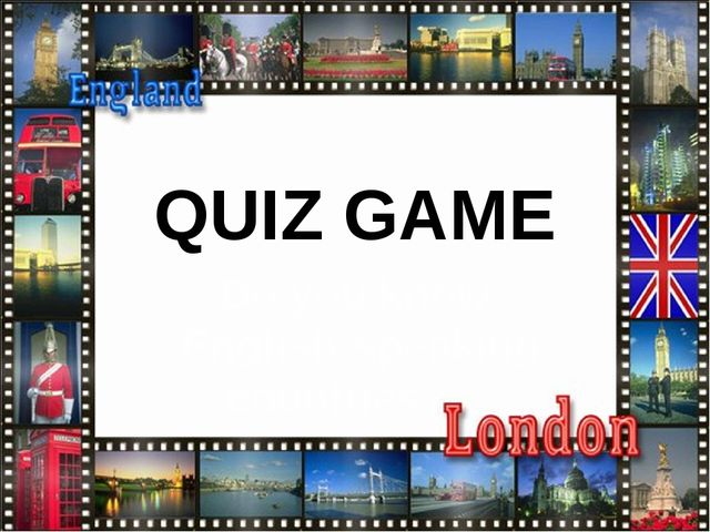 QUIZ GAME Do you know English-speaking countries?