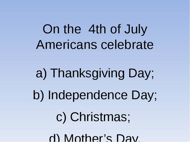 a) Thanksgiving Day; b) Independence Day; c) Christmas; d) Mother's Day. On...