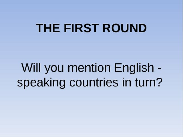 THE FIRST ROUND Will you mention English - speaking countries in turn?