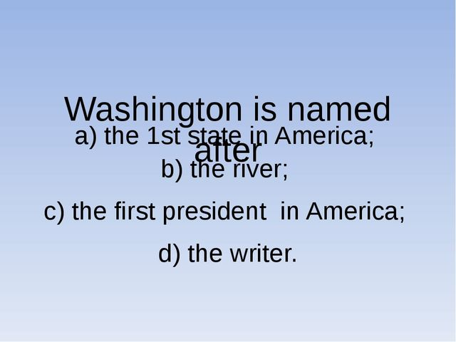 Washington is named after a) the 1st state in America; b) the river; c) the...