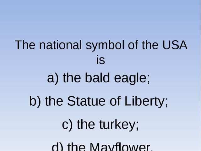 The national symbol of the USA is a) the bald eagle; b) the Statue of Libert...