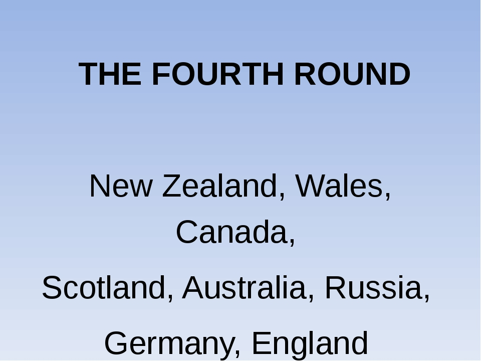 THE FOURTH ROUND New Zealand, Wales, Canada, Scotland, Australia, Russia, Ge...