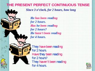 THE PRESENT PERFECT CONTINUOUS TENSE Since 3 o'clock, for 2 hours, how long H