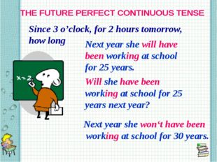 THE FUTURE PERFECT CONTINUOUS TENSE Since 3 o'clock, for 2 hours tomorrow, ho
