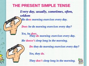 THE PRESENT SIMPLE TENSE Every day, usually, sometimes, often, seldom He does