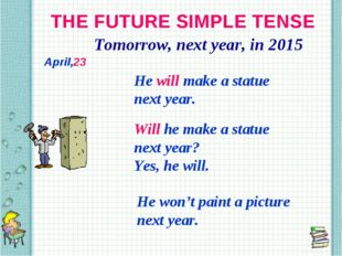 THE FUTURE SIMPLE TENSE Tomorrow, next year, in 2015 He will make a statue ne