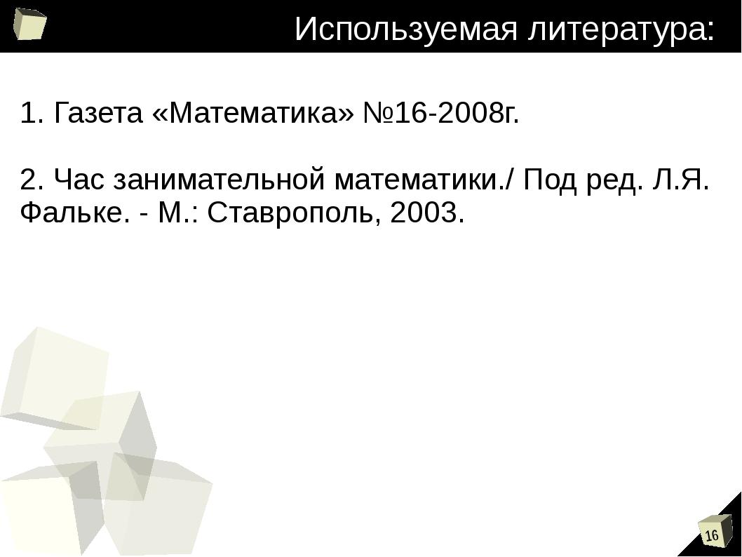 Используемая литература: 1. Газета «Математика» №16-2008г. 2. Час занимательн...
