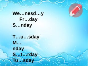 We…nesd…y              Fr…day S…nday                       T…u…sday M…nday