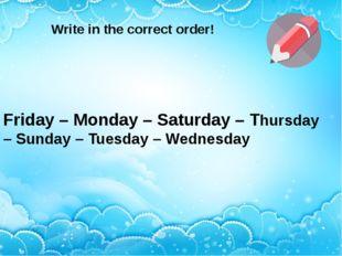 Friday – Monday – Saturday – Thursday – Sunday – Tuesday – Wednesday Write i