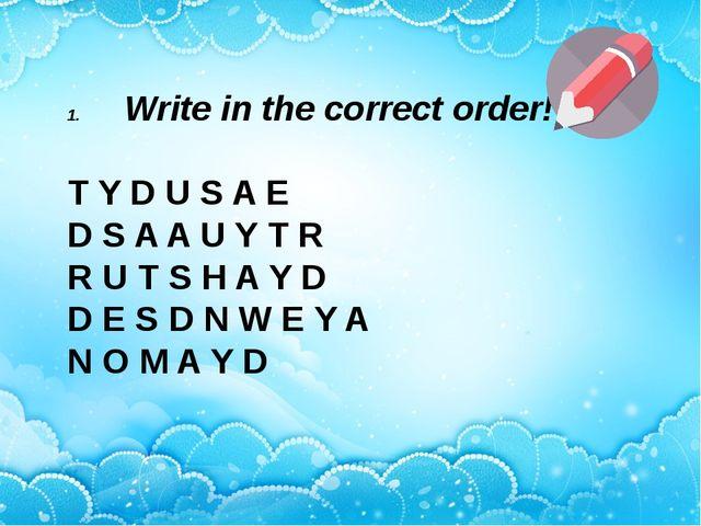 Write in the correct order! T Y D U S A E D S A A U Y T R R U T S H A Y D D...