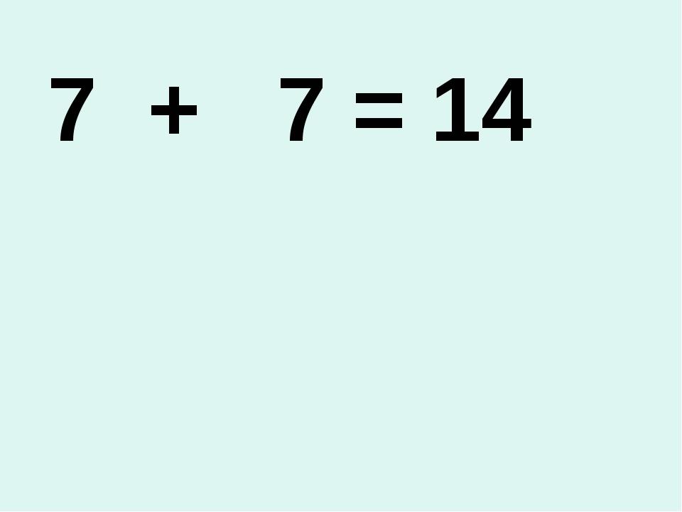 + 7 = 14