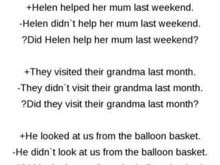 +Helen helped her mum last weekend. -Helen didn`t help her mum last weekend.