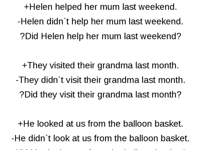 +Helen helped her mum last weekend. -Helen didn`t help her mum last weekend....
