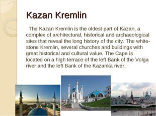 Kazan Kremlin The Kazan Kremlin is the oldest part of Kazan, a complex of arc