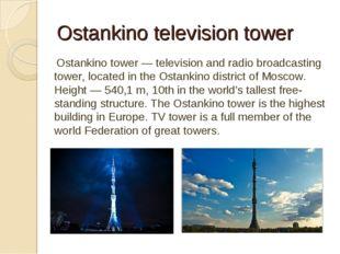 Ostankino television tower Ostankino tower — television and radio broadcastin