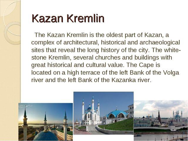 Kazan Kremlin The Kazan Kremlin is the oldest part of Kazan, a complex of arc...