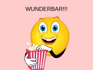WUNDERBAR!!!