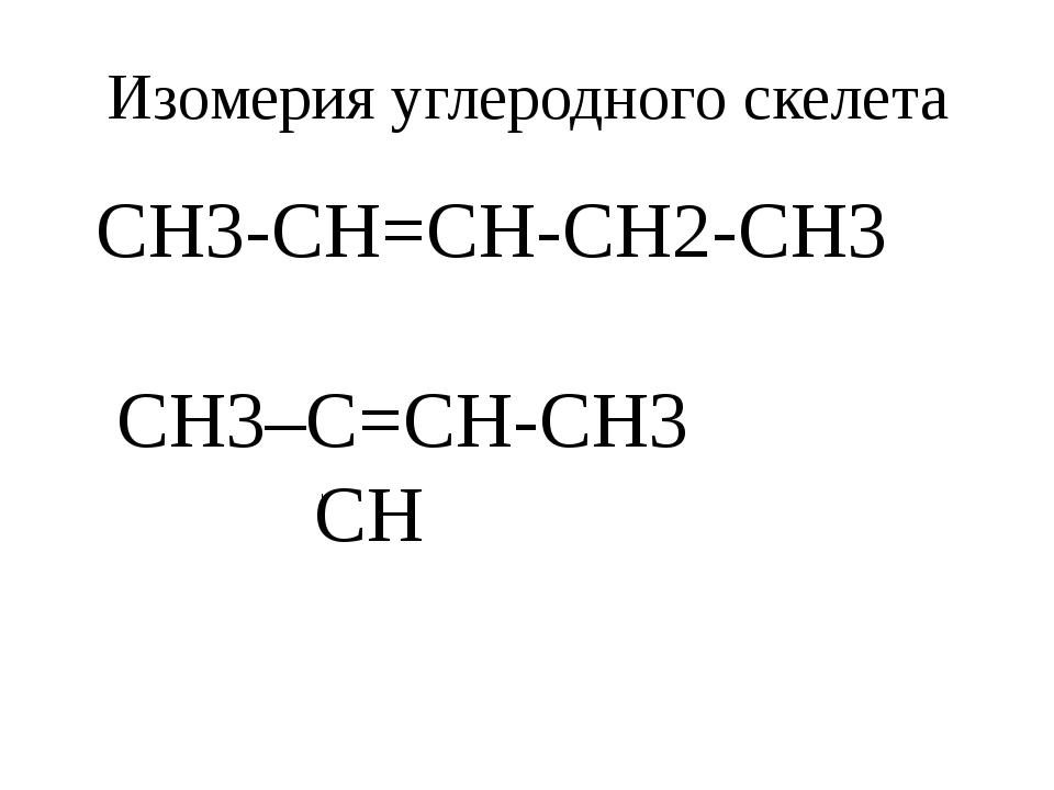 Изомерия углеродного скелета CH3-CH=CH-CH2-CH3 CH3–C=CH-CH3 CH