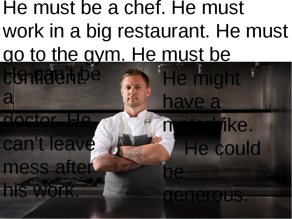 He can't be a doctor. He can't leave mess after his work. He must be a chef....