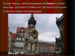 Am Alten Rathaus steht die Riesenplastik des Roland. Er ist Held einer Sage.