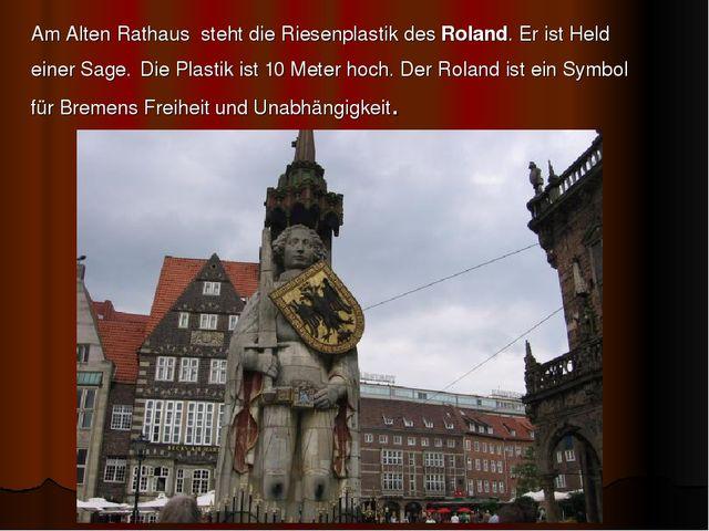Am Alten Rathaus steht die Riesenplastik des Roland. Er ist Held einer Sage....