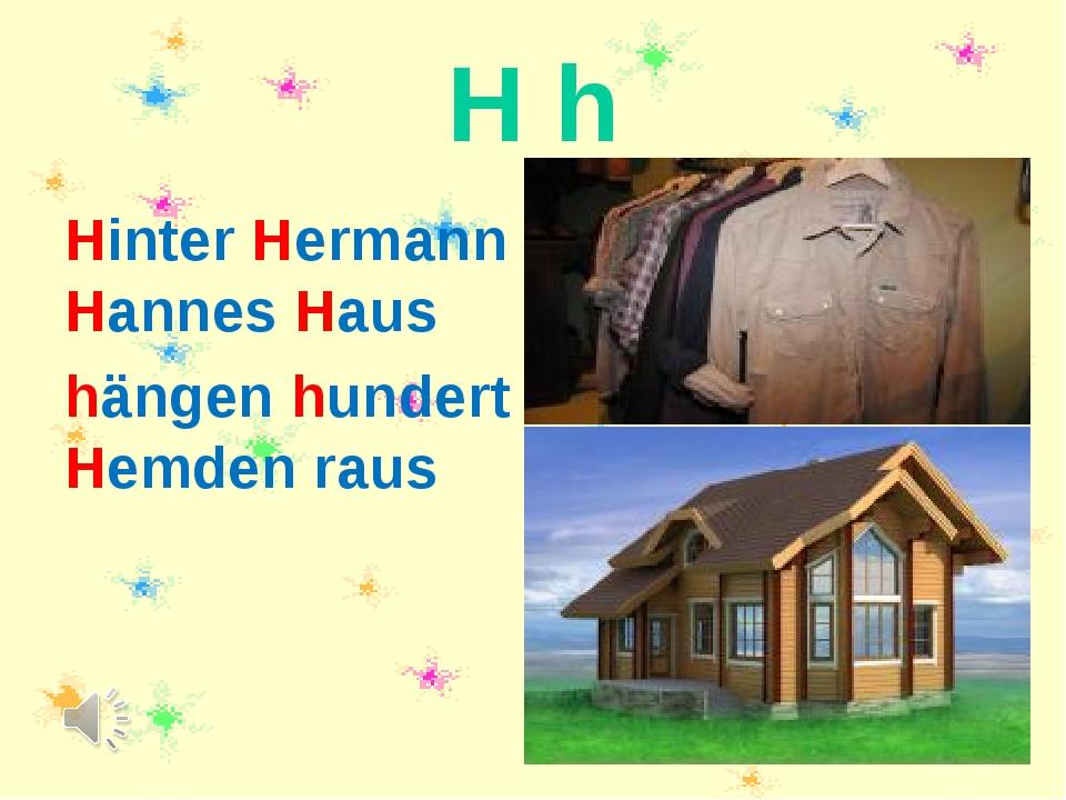 H h Hinter Hermann Hannes Haus hängen hundert Hemden raus