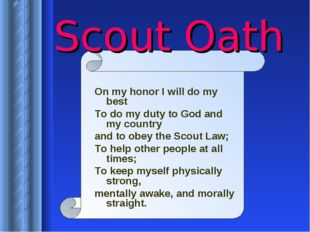 Scout Oath On my honor I will do my best To do my duty to God and my country