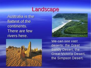 Landscape 	Australia is the flattest of the continents. There are few rivers