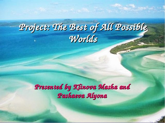 Project: The Best of All Possible Worlds Presented by Klinova Masha and Pasha...