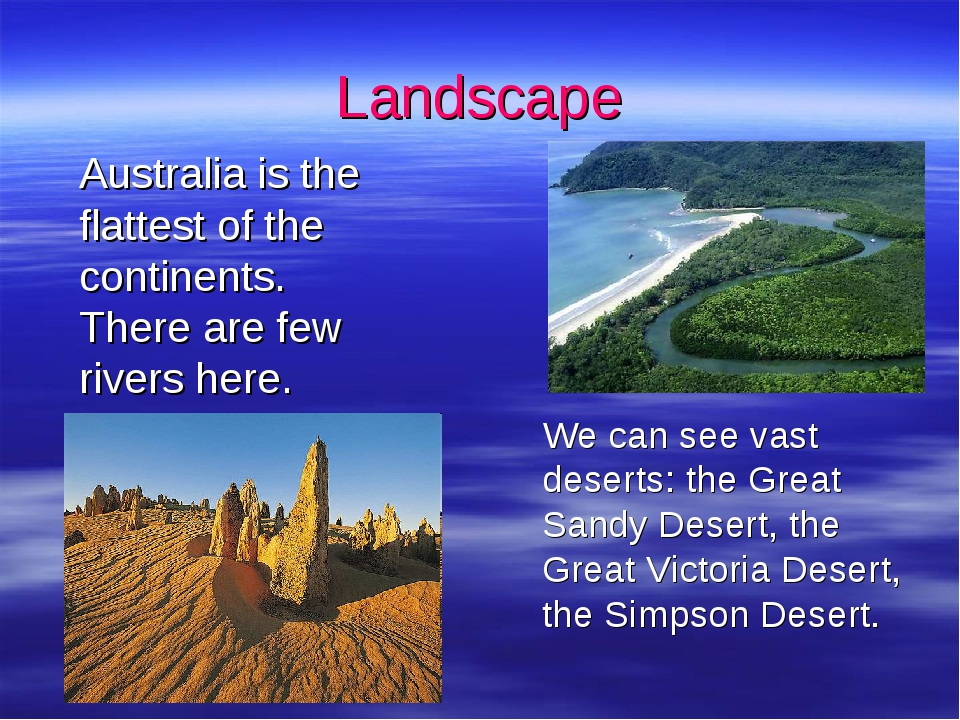 Landscape 	Australia is the flattest of the continents. There are few rivers...