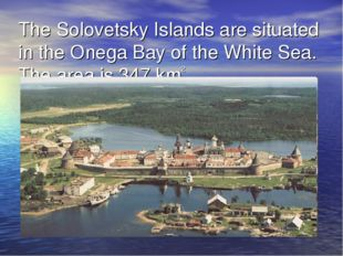 The Solovetsky Islands are situated in the Onega Bay of the White Sea. The ar