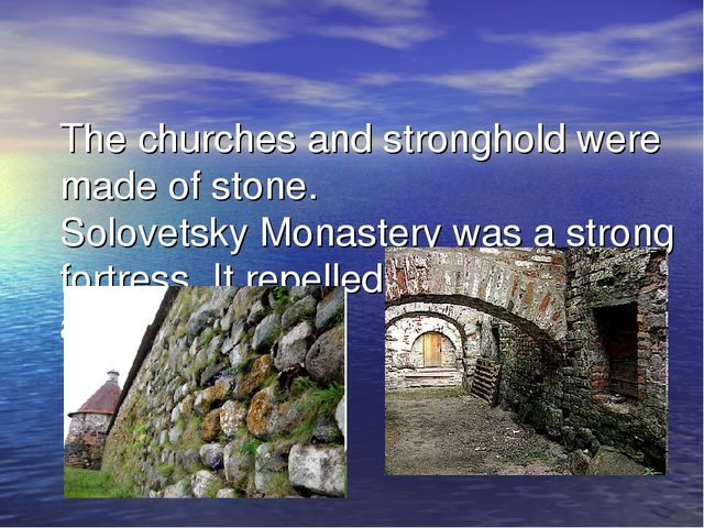 The churches and stronghold were made of stone. Solovetsky Monastery was a st...