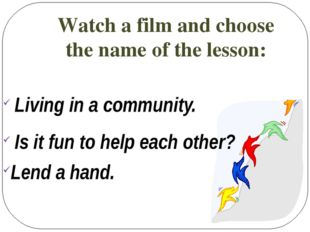Watch a film and choose the name of the lesson: Living in a community. Is it