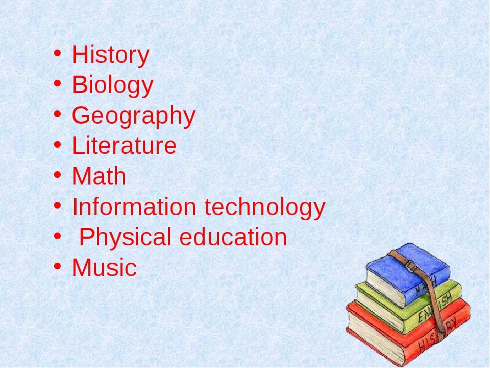 History Biology Geography Literature Math Information technology Physical edu...