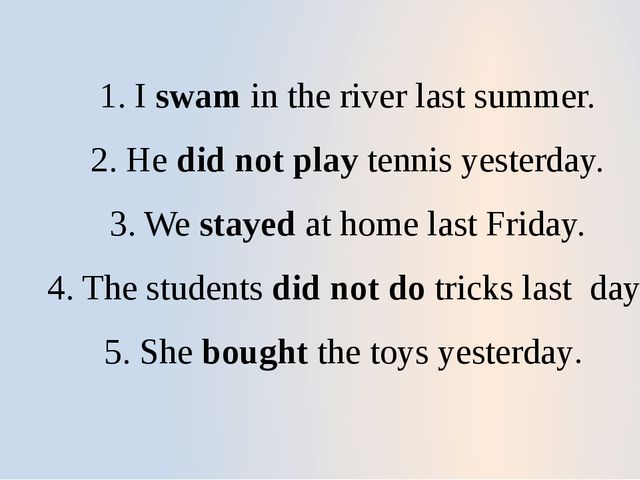 1. I swam in the river last summer. 2. He did not play tennis yesterday. 3. W...