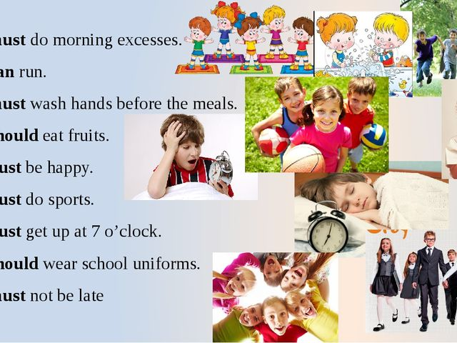 1.We must do morning excesses. 2. We can run. 3. We must wash hands before th...