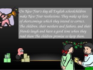 On New Year's day all English schoolchildren make New Year resolutions. They