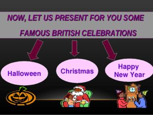 NOW, LET US PRESENT FOR YOU SOME FAMOUS BRITISH CELEBRATIONS Halloween Christ