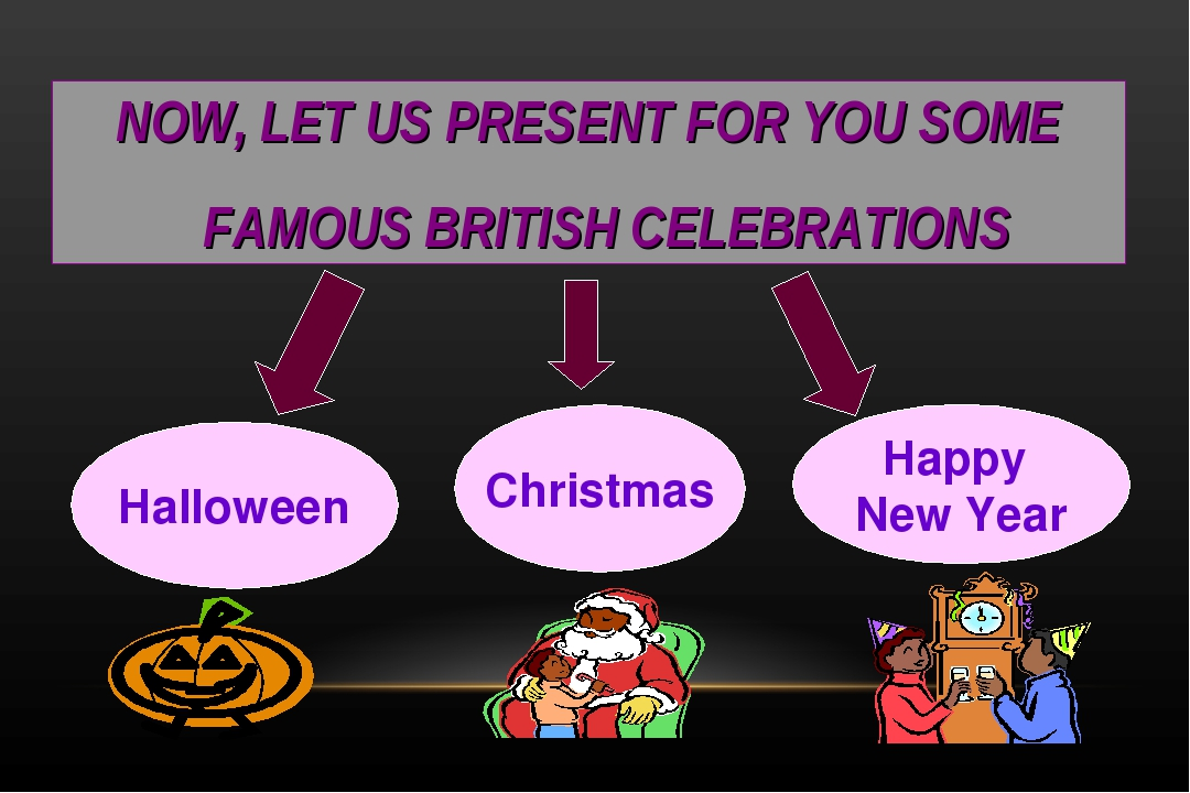 NOW, LET US PRESENT FOR YOU SOME FAMOUS BRITISH CELEBRATIONS Halloween Christ...