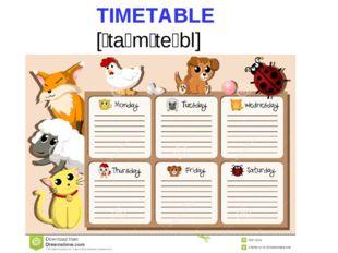 TIMETABLE [ˈtaɪmˌteɪbl]